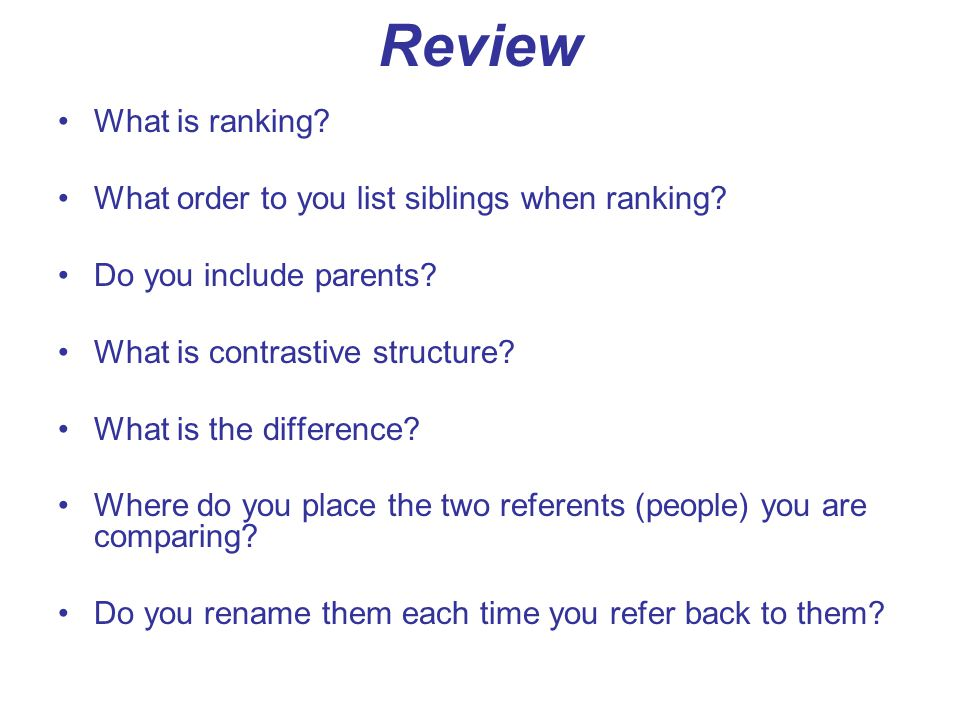 Review What is ranking? What order to you list siblings when ranking? Do you include parents? What is contrastive structure? What is the difference? W