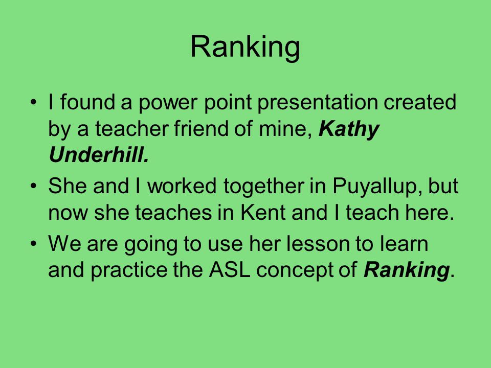 Ranking I found a power point presentation created by a teacher friend of mine, Kathy Underhill. She and I worked together in Puyallup, but now she te