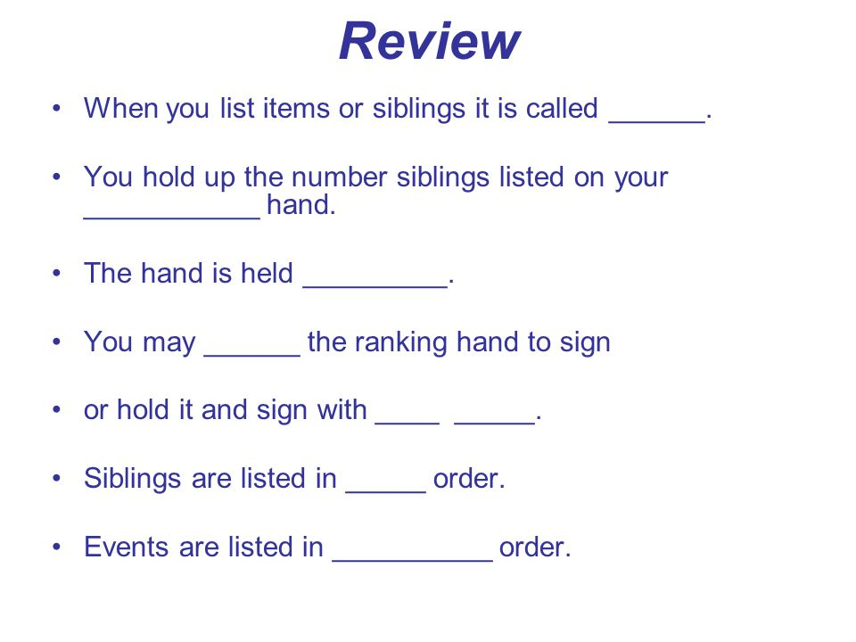 Review When you list items or siblings it is called ______. You hold up the number siblings listed on your ___________ hand. The hand is held ________