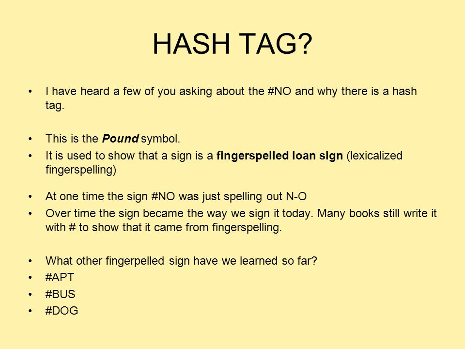 HASH TAG? I have heard a few of you asking about the #NO and why there is a hash tag. This is the Pound symbol. It is used to show that a sign is a fi