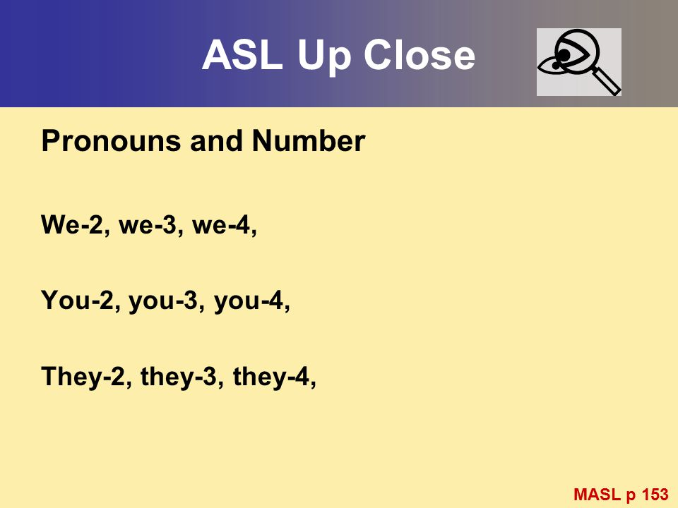 ASL Up Close Pronouns and Number We-2, we-3, we-4, You-2, you-3, you-4, They-2, they-3, they-4, MASL p 153