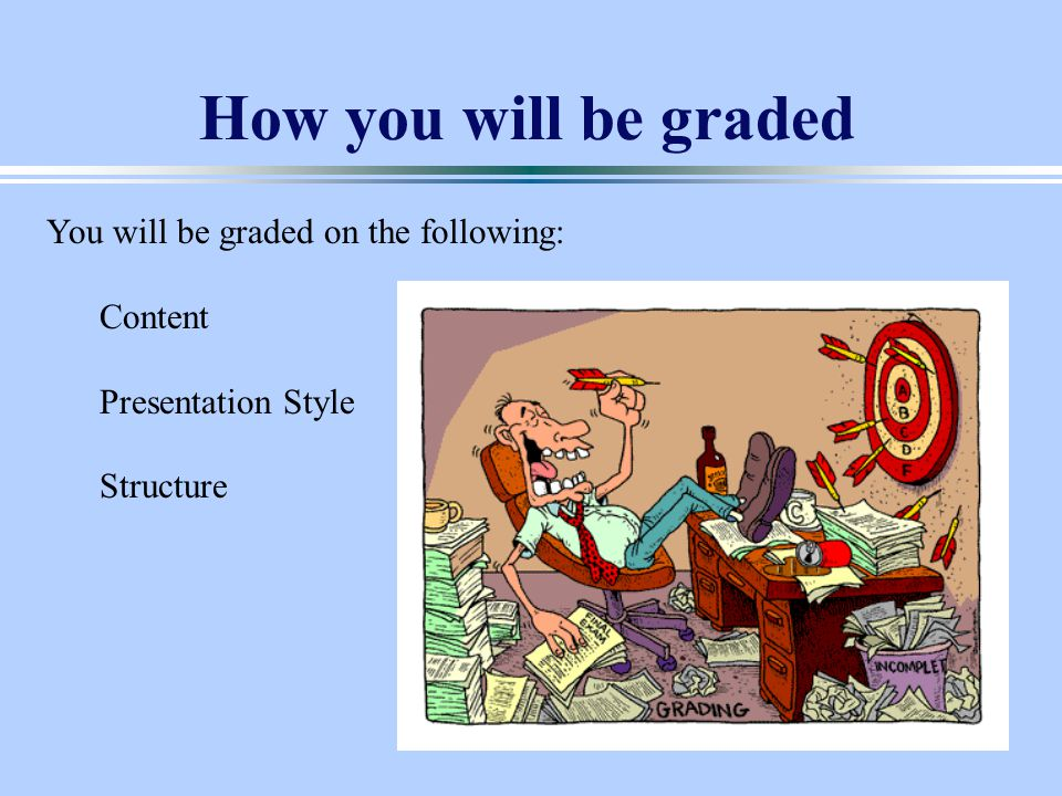 5 How you will be graded You will be graded on the following: Content Presentation Style Structure