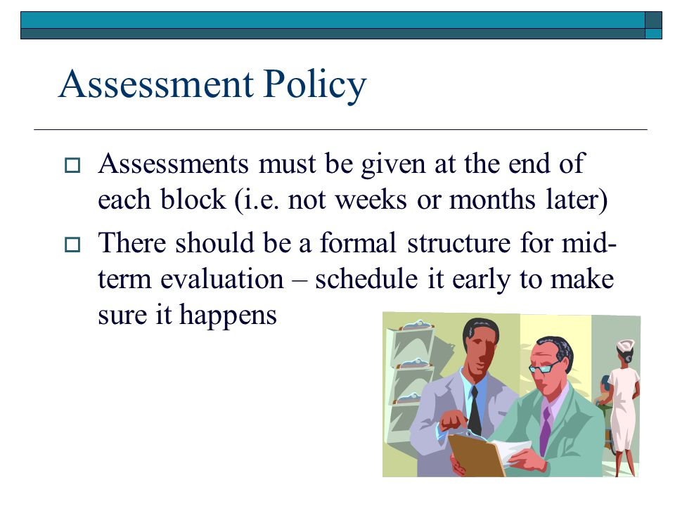 Assessment Policy  Assessments must be given at the end of each block (i.e.