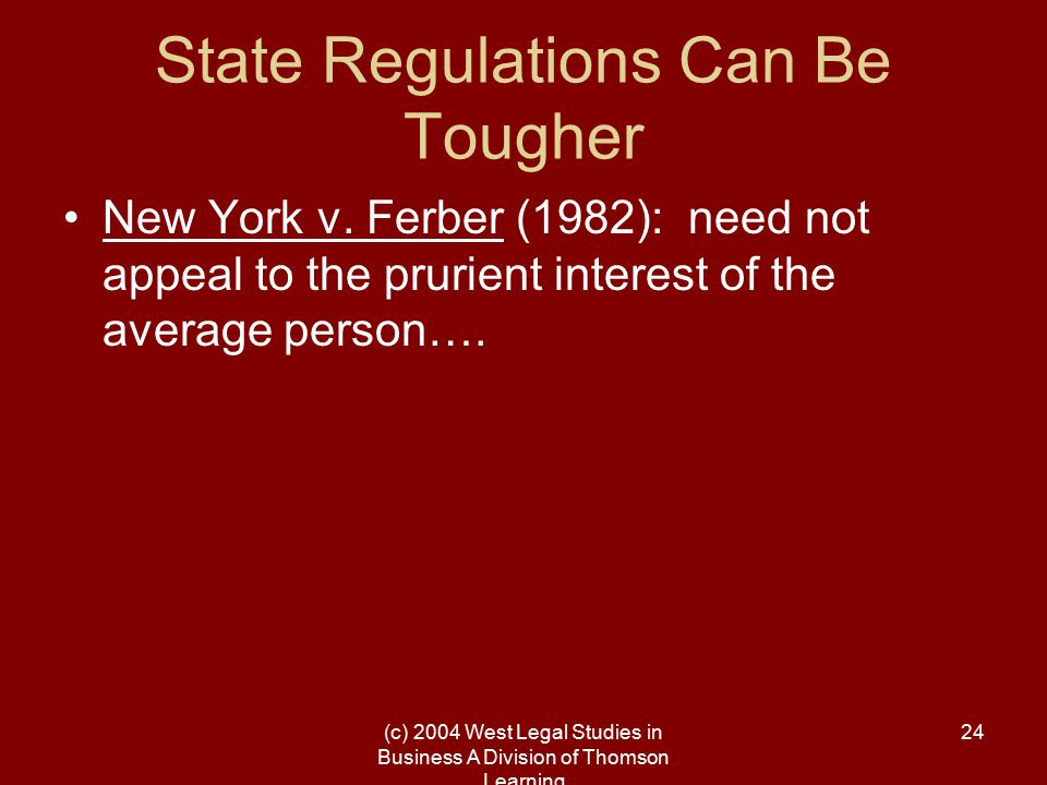(c) 2004 West Legal Studies in Business A Division of Thomson Learning 24 State Regulations Can Be Tougher New York v. Ferber (1982): need not appeal
