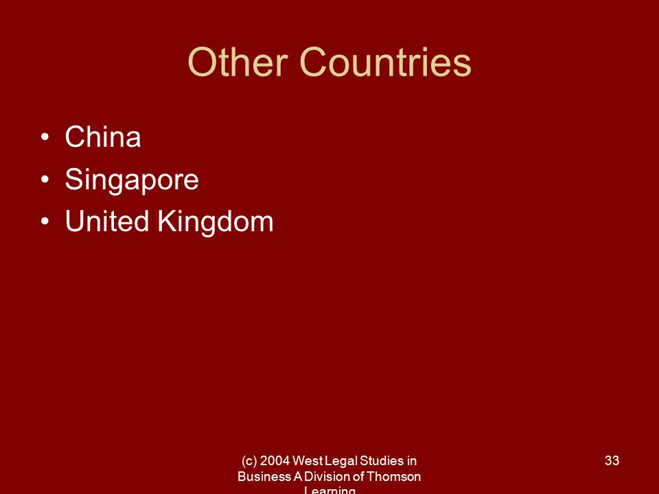 (c) 2004 West Legal Studies in Business A Division of Thomson Learning 33 Other Countries China Singapore United Kingdom