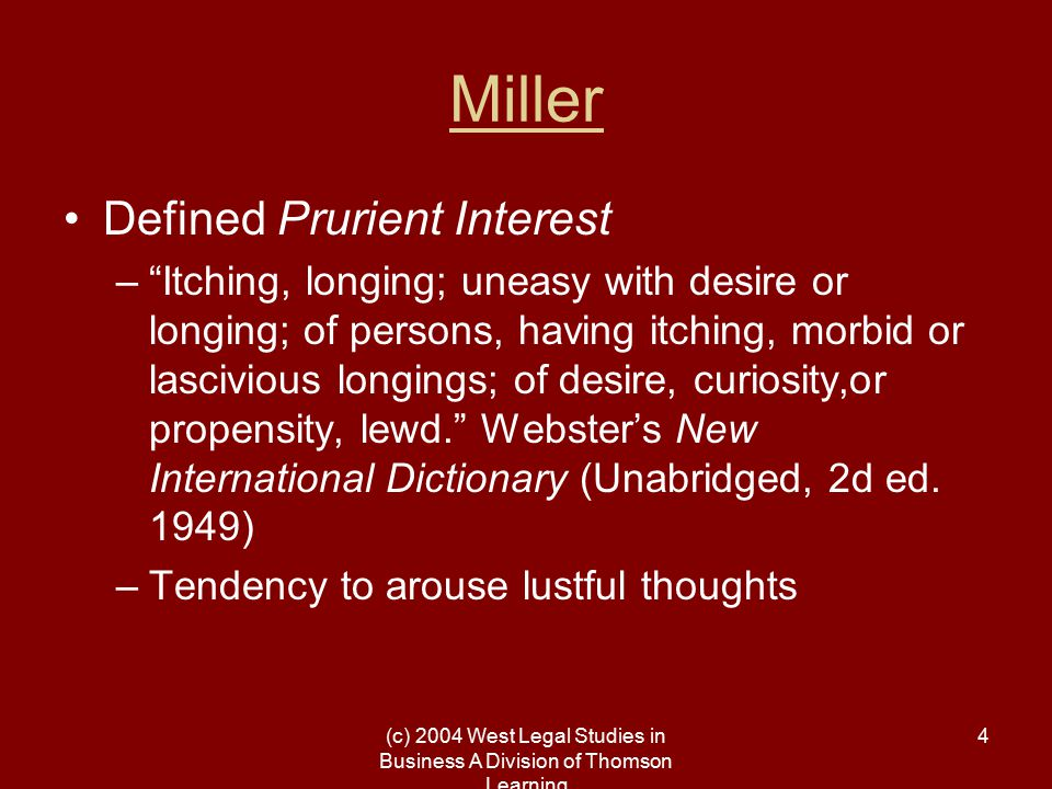 "(c) 2004 West Legal Studies in Business A Division of Thomson Learning 4 Miller Defined Prurient Interest –""Itching, longing; uneasy with desire or lo"