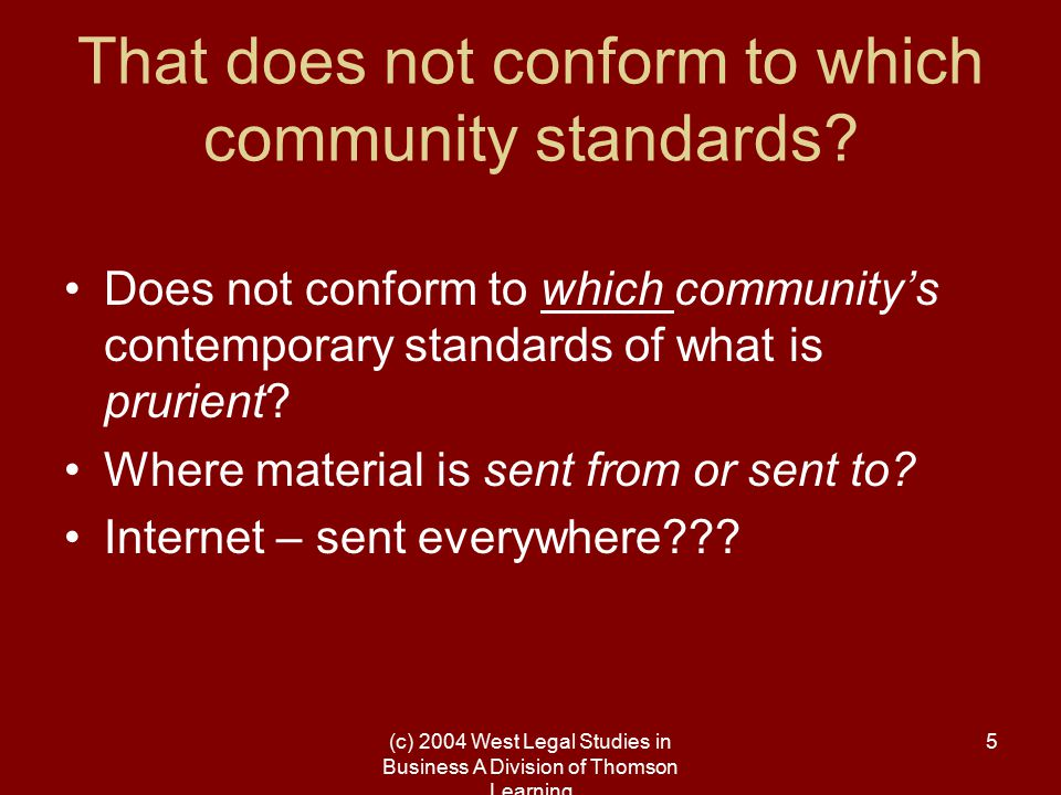 (c) 2004 West Legal Studies in Business A Division of Thomson Learning 5 That does not conform to which community standards? Does not conform to which