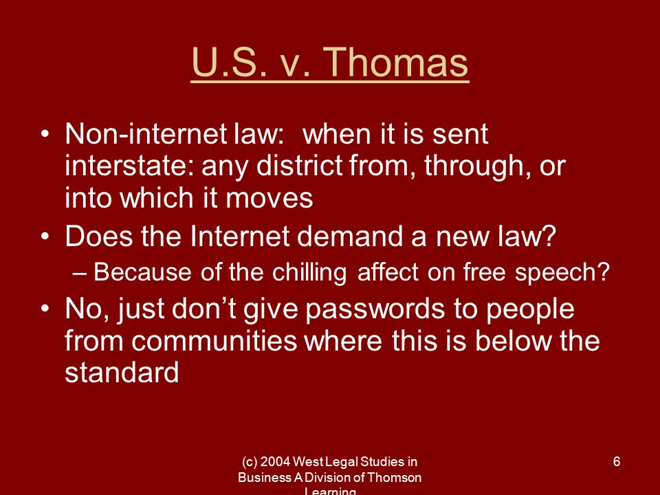 (c) 2004 West Legal Studies in Business A Division of Thomson Learning 6 U.S. v. Thomas Non-internet law: when it is sent interstate: any district fro