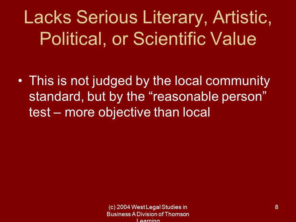(c) 2004 West Legal Studies in Business A Division of Thomson Learning 8 Lacks Serious Literary, Artistic, Political, or Scientific Value This is not