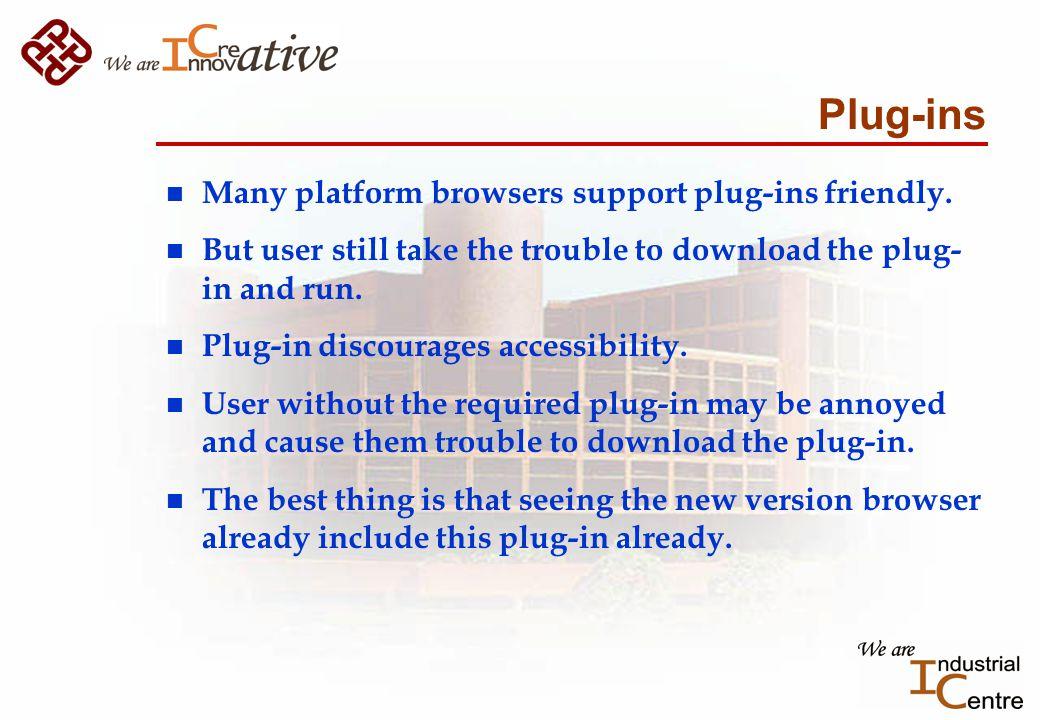 Plug-ins n Many platform browsers support plug-ins friendly.