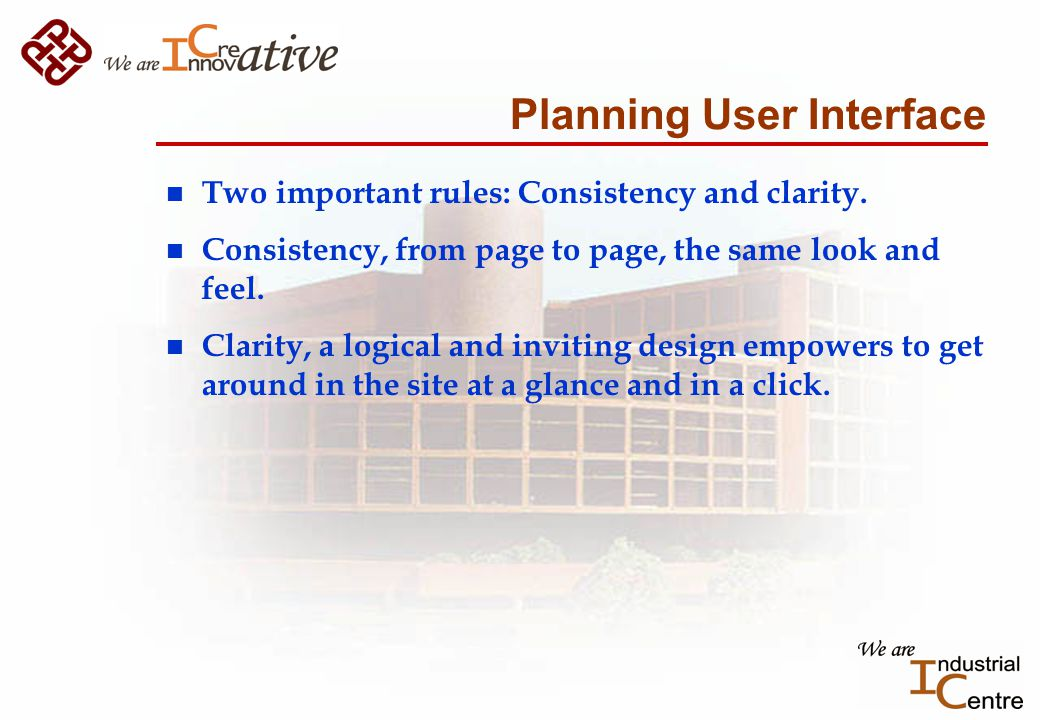 Planning User Interface n Two important rules: Consistency and clarity.