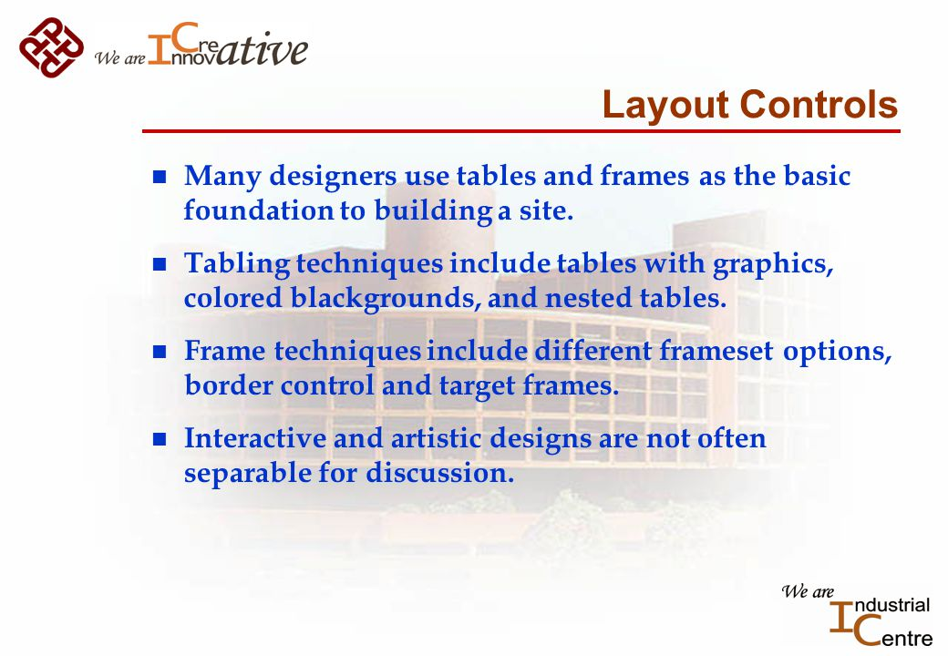 Layout Controls n Many designers use tables and frames as the basic foundation to building a site.