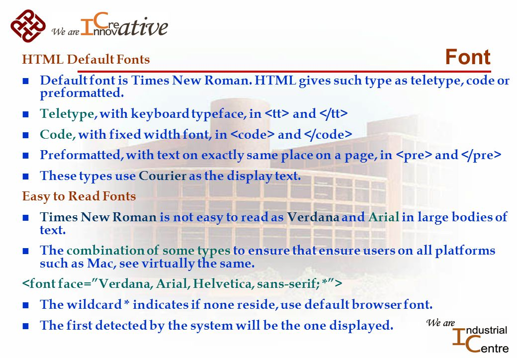 Font HTML Default Fonts n Default font is Times New Roman.