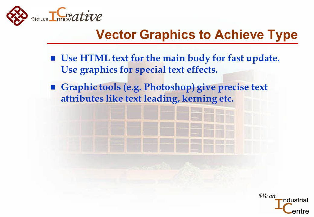 Vector Graphics to Achieve Type n Use HTML text for the main body for fast update.