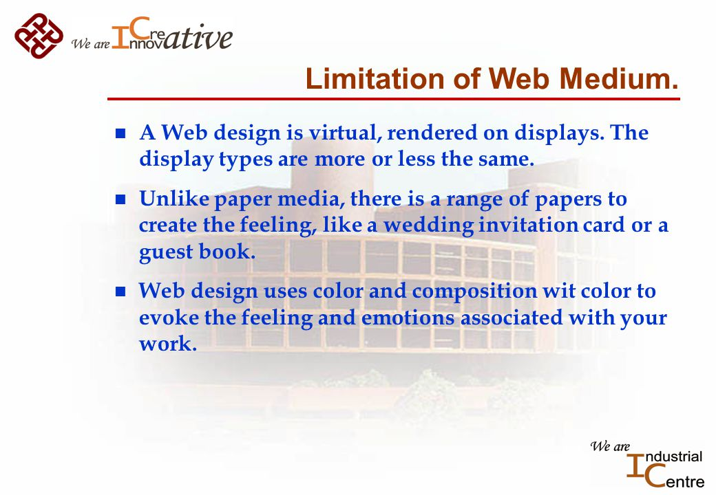 Limitation of Web Medium. n A Web design is virtual, rendered on displays.