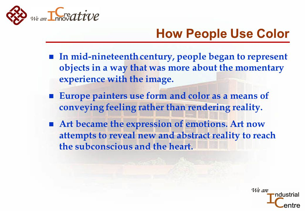 How People Use Color n In mid-nineteenth century, people began to represent objects in a way that was more about the momentary experience with the image.