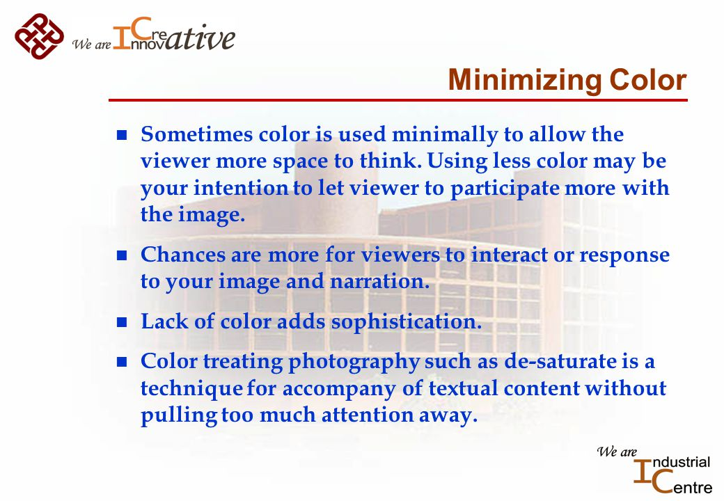 Minimizing Color n Sometimes color is used minimally to allow the viewer more space to think.