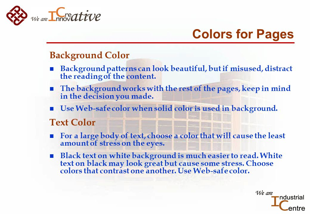 Colors for Pages Background Color n Background patterns can look beautiful, but if misused, distract the reading of the content.