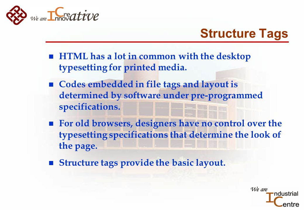 Structure Tags n HTML has a lot in common with the desktop typesetting for printed media.