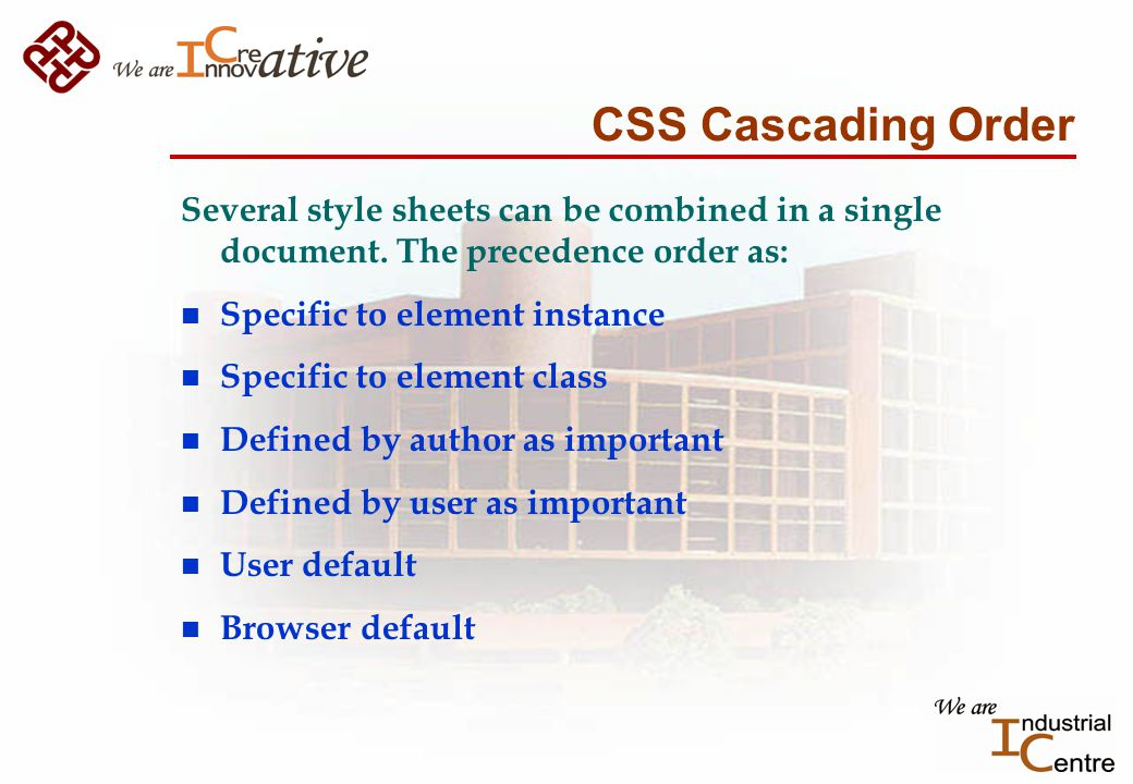 CSS Cascading Order Several style sheets can be combined in a single document.