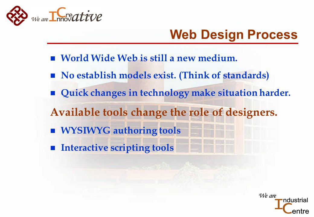 Web Design Process n World Wide Web is still a new medium.