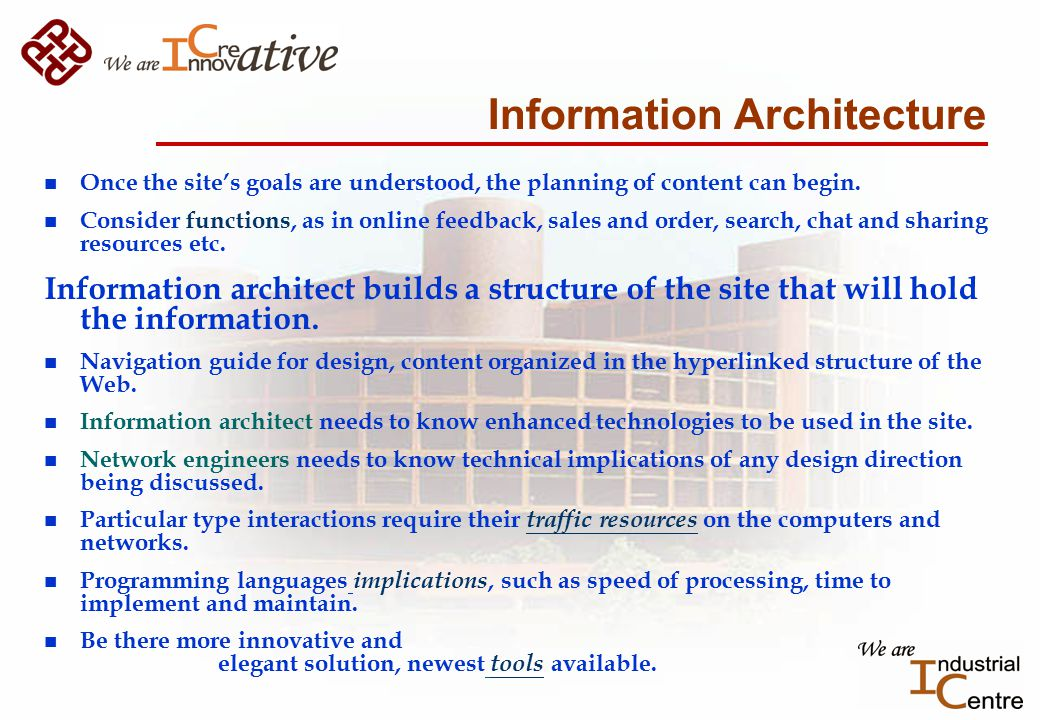Information Architecture n Once the site's goals are understood, the planning of content can begin.