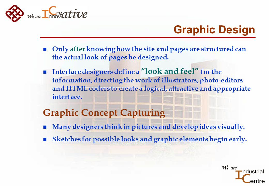 Graphic Design n Only after knowing how the site and pages are structured can the actual look of pages be designed.