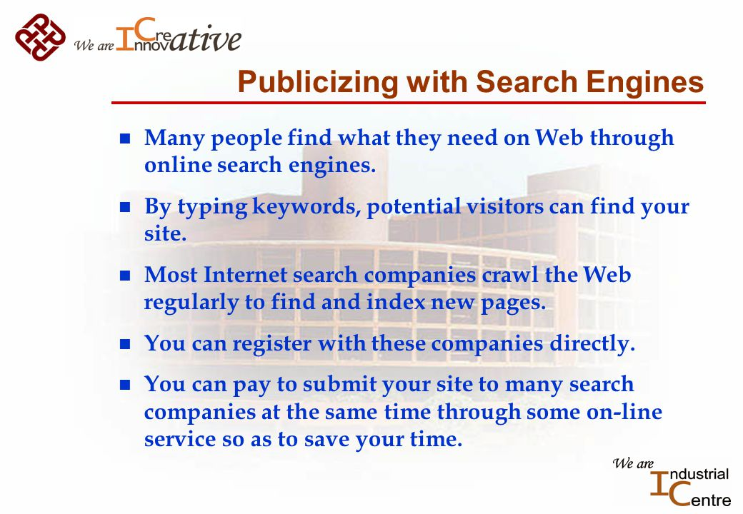 Publicizing with Search Engines n Many people find what they need on Web through online search engines.