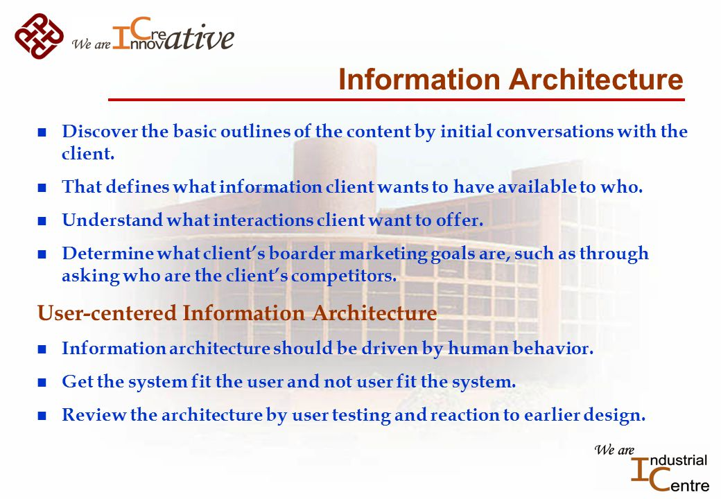 Information Architecture n Discover the basic outlines of the content by initial conversations with the client.