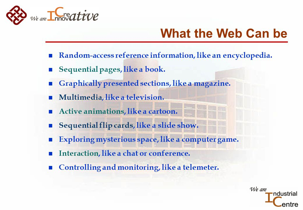 What the Web Can be n Random-access reference information, like an encyclopedia.