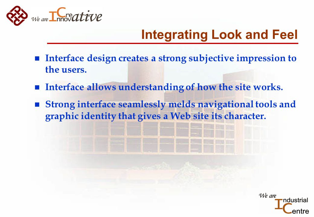 Integrating Look and Feel n Interface design creates a strong subjective impression to the users.