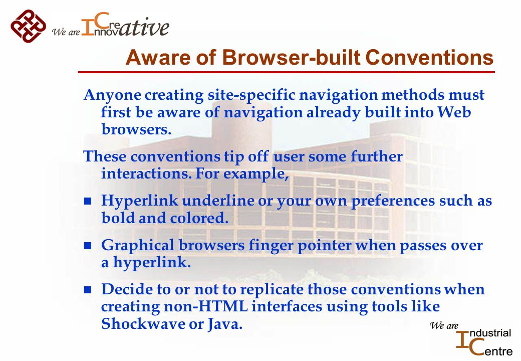 Aware of Browser-built Conventions Anyone creating site-specific navigation methods must first be aware of navigation already built into Web browsers.