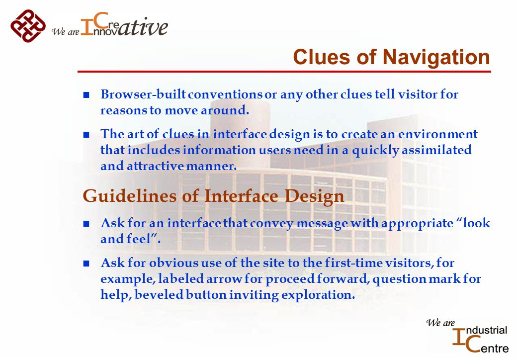 Clues of Navigation n Browser-built conventions or any other clues tell visitor for reasons to move around.
