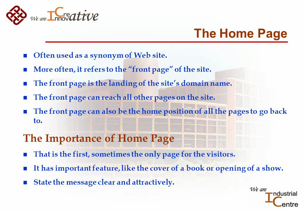The Home Page n Often used as a synonym of Web site.