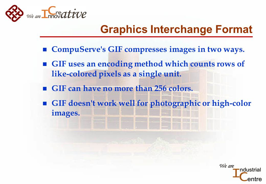 Graphics Interchange Format n CompuServe s GIF compresses images in two ways.