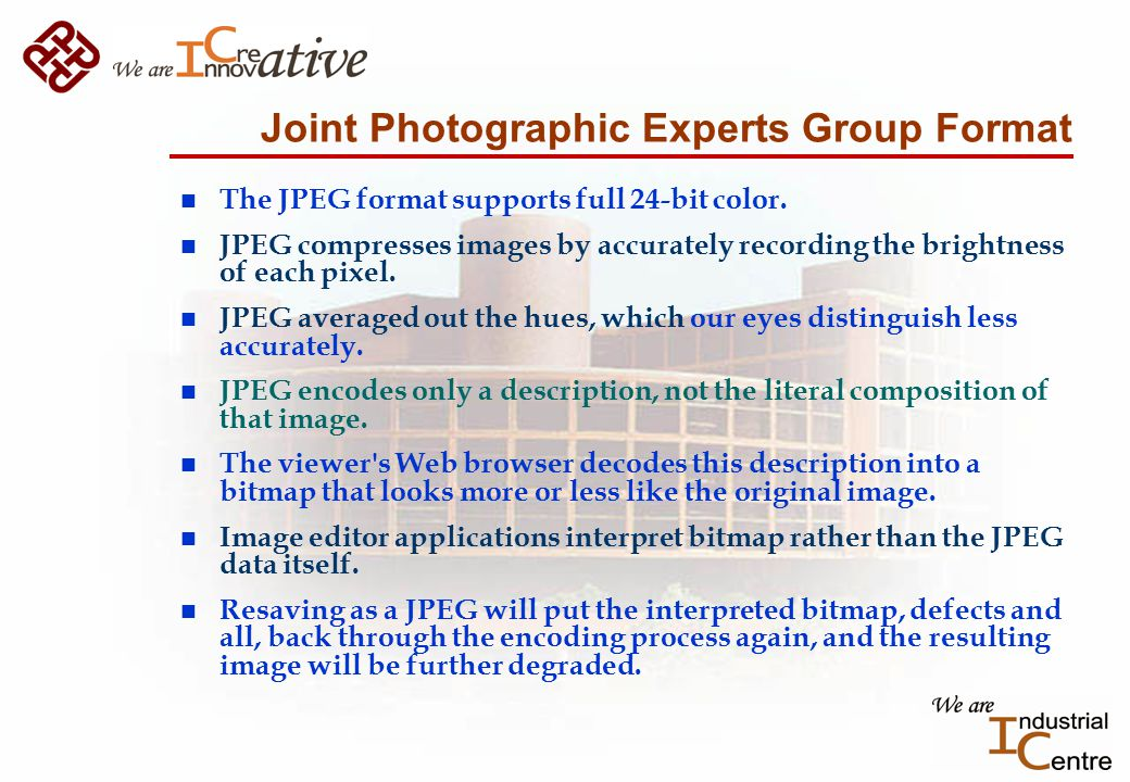 Joint Photographic Experts Group Format n The JPEG format supports full 24-bit color.