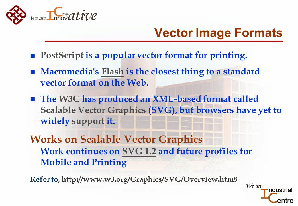 Vector Image Formats n PostScript is a popular vector format for printing.