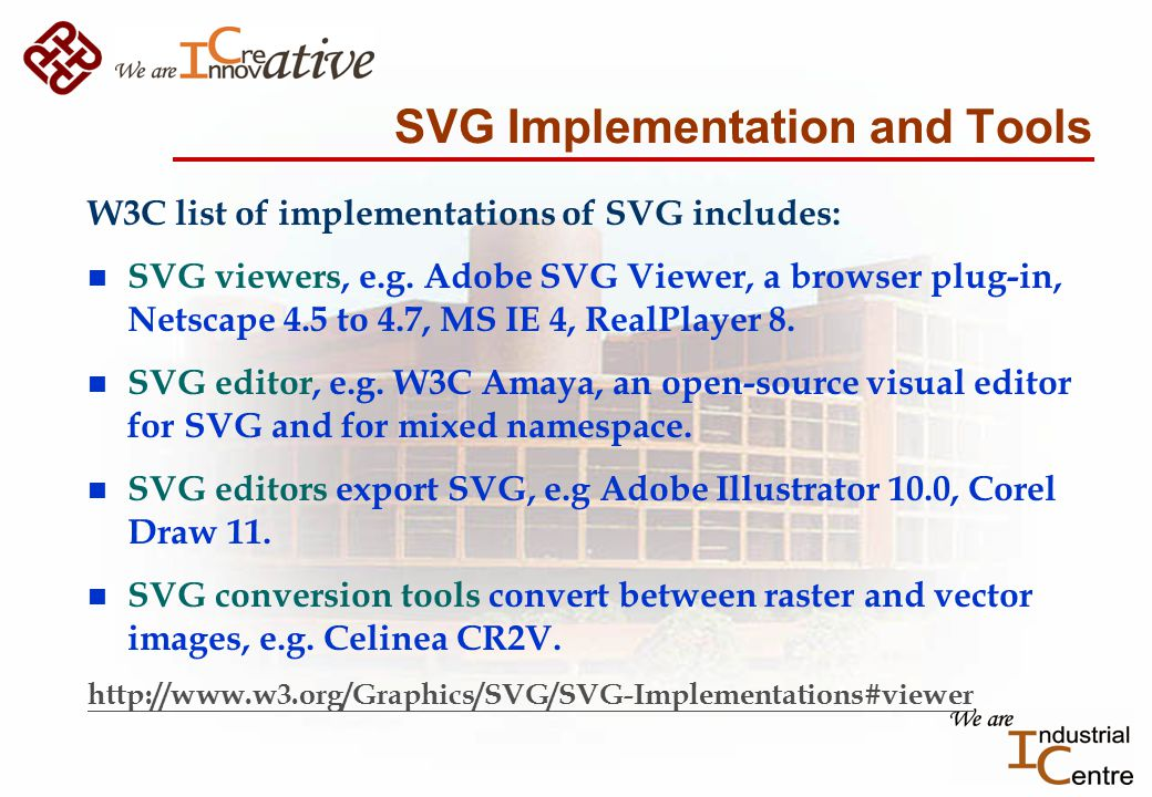 SVG Implementation and Tools W3C list of implementations of SVG includes: n SVG viewers, e.g.