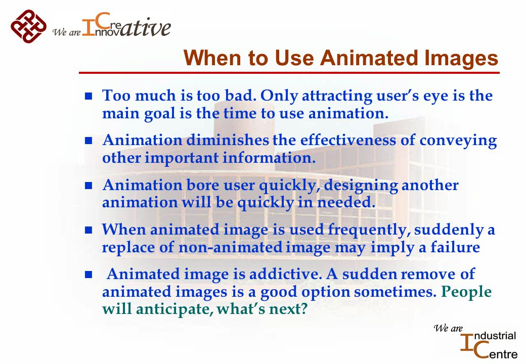 When to Use Animated Images n Too much is too bad.