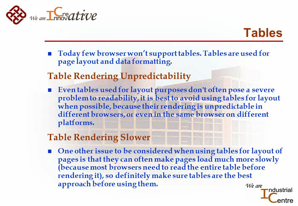 Tables n Today few browser won't support tables.