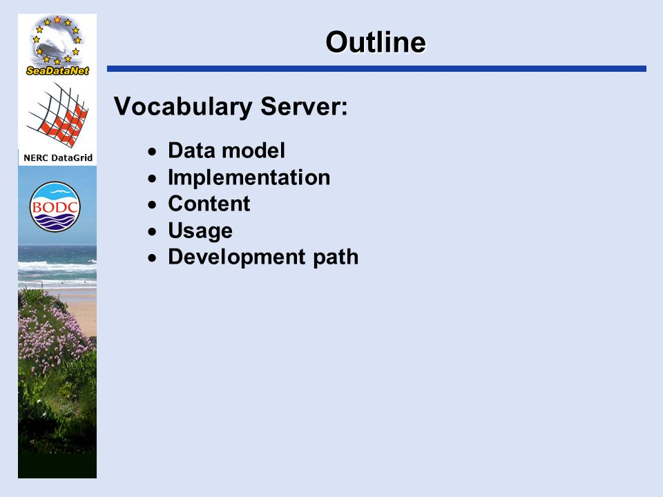 NERC DataGrid Outline Vocabulary Server:  Data model  Implementation  Content  Usage  Development path