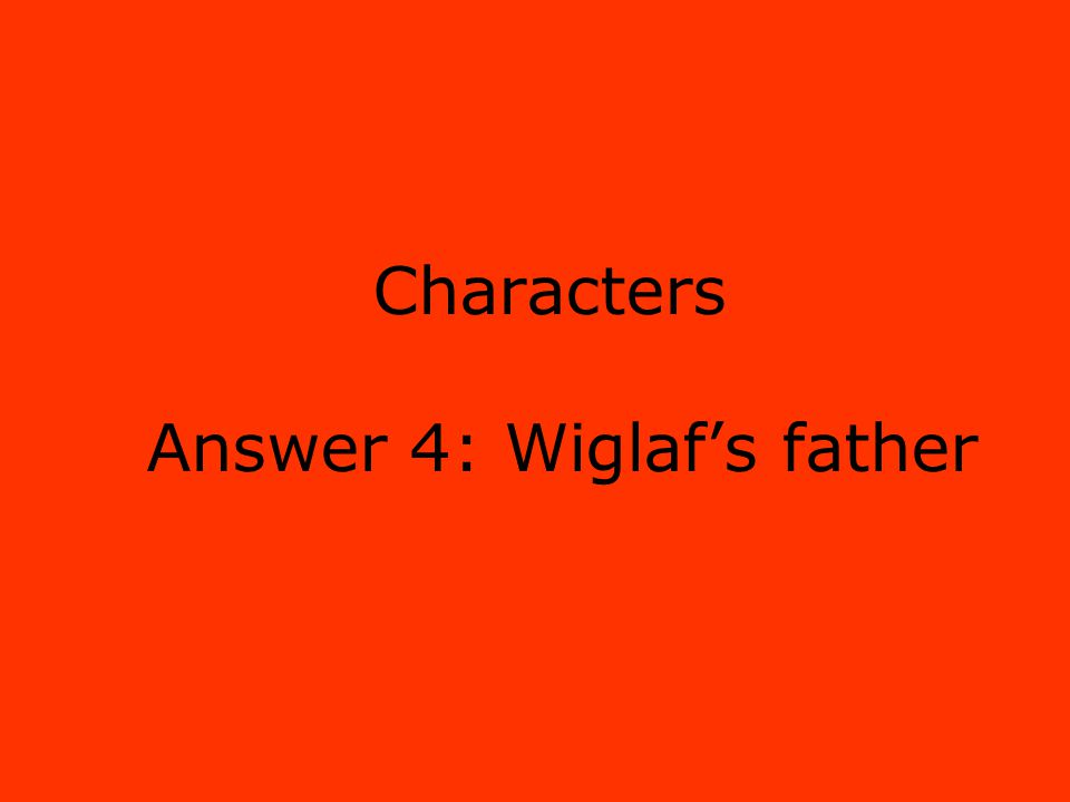 Characters Answer 4: Wiglaf's father