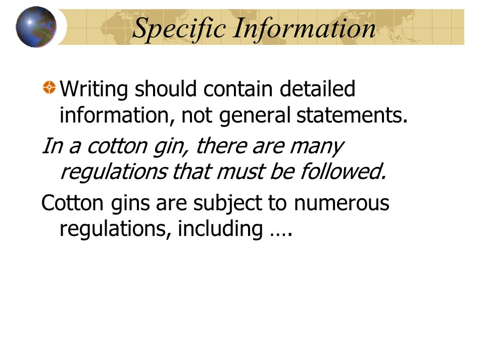 Specific Information Writing should contain detailed information, not general statements.
