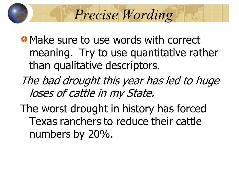 Precise Wording Make sure to use words with correct meaning.