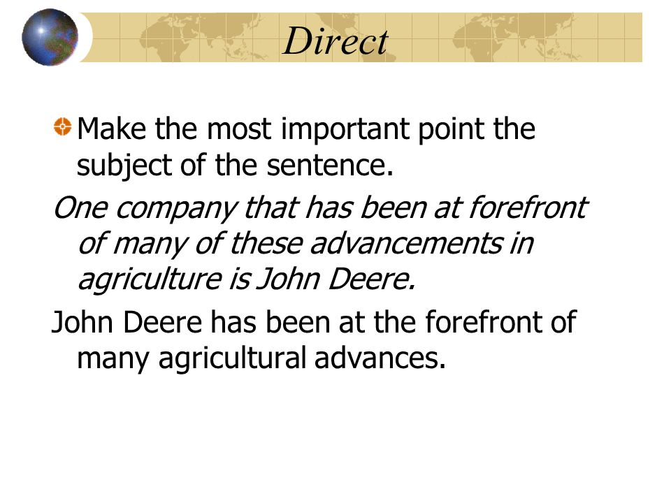 Direct Make the most important point the subject of the sentence. One company that has been at forefront of many of these advancements in agriculture