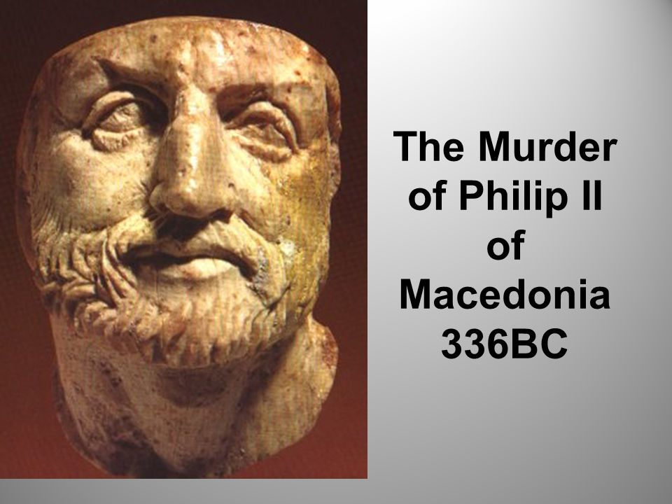 The Murder of Philip II of Macedonia 336BC