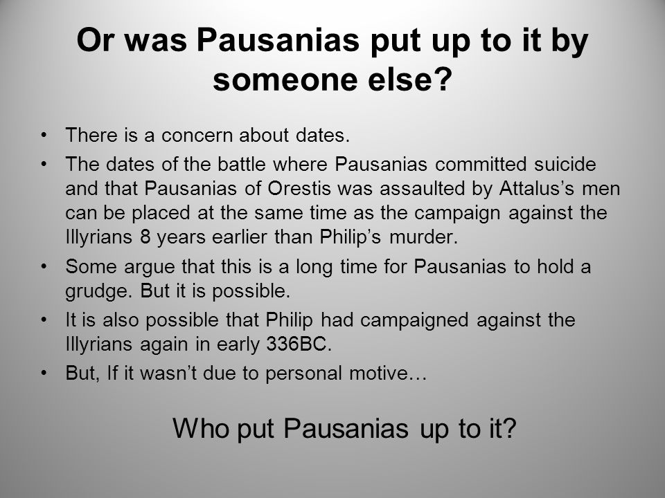 Or was Pausanias put up to it by someone else? There is a concern about dates. The dates of the battle where Pausanias committed suicide and that Paus