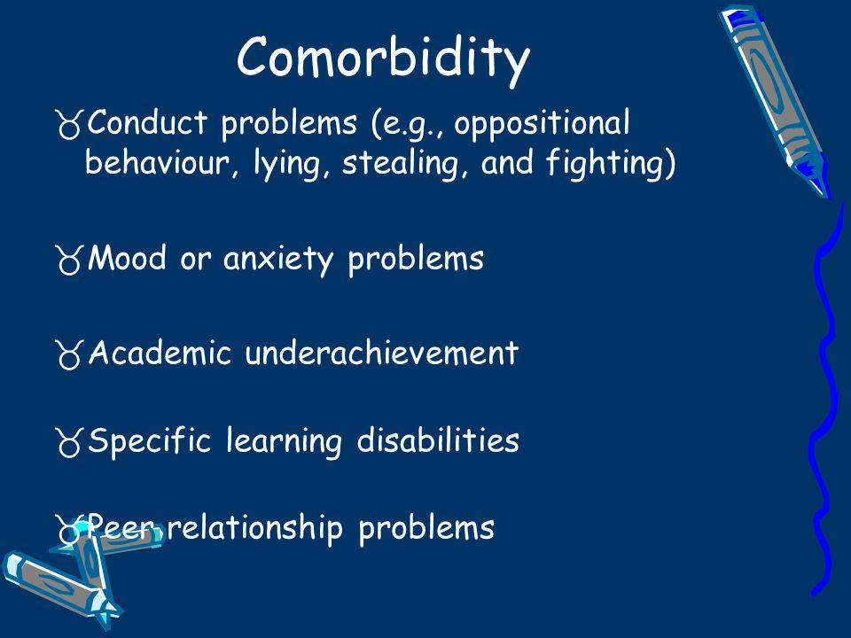 Comorbidity EMOTIONAL-BEHAVIORAL lowered self esteem downward cycle school failure substance abuse antisocial behaviour violence