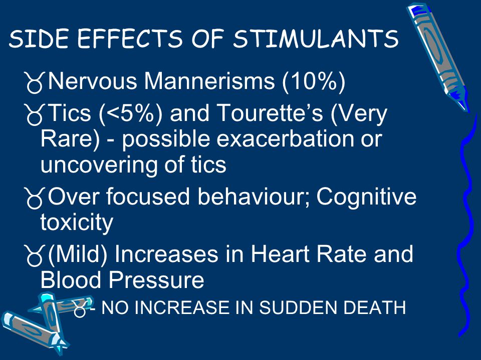 SIDE EFFECTS OF STIMULANTS  Insomnia  Decreased Appetite (in 50-60%) =>Weight Loss  1-2 cm shorter by end of growth  Headaches  Stomach aches (20-40%)  Mood lability/dysphoria  Prone to Crying (10%) 'sensitive'