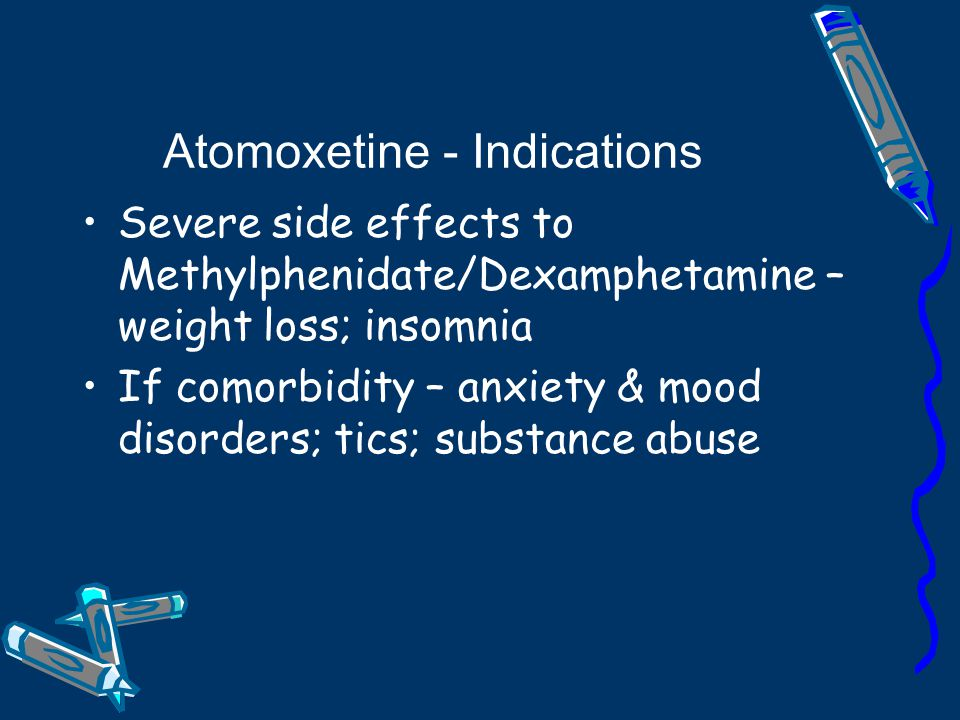 Atomoxetine (Strattera) May be given as single daily dose or bd Dispensed in a capsule that cannot be opened Superior to placebo, but no good data comparing efficacy to stimulants yet exists